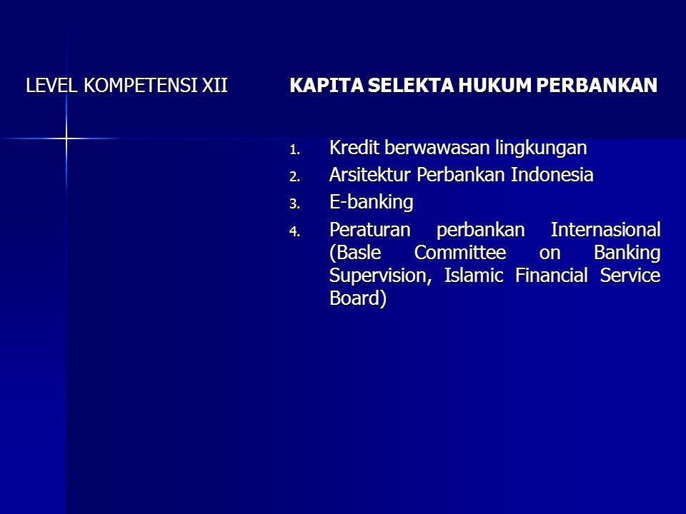 LEVEL KOMPETENSI XII KAPITA SELEKTA HUKUM PERBANKAN. Kredit berwawasan lingkungan. Arsitektur Perbankan Indonesia.
