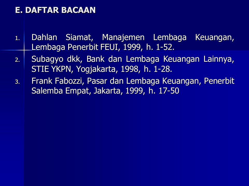 E. DAFTAR BACAAN Dahlan Siamat, Manajemen Lembaga Keuangan, Lembaga Penerbit FEUI, 1999, h. 1-52.