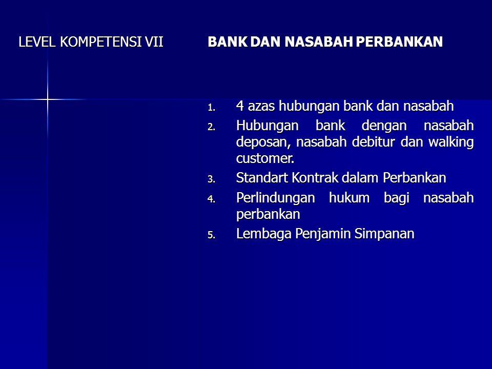 LEVEL KOMPETENSI VII BANK DAN NASABAH PERBANKAN. 4 azas hubungan bank dan nasabah.