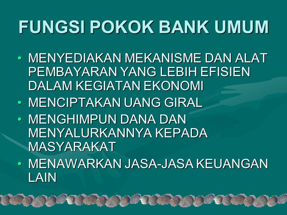 FUNGSI POKOK BANK UMUM MENYEDIAKAN MEKANISME DAN ALAT PEMBAYARAN YANG LEBIH EFISIEN DALAM KEGIATAN EKONOMI.