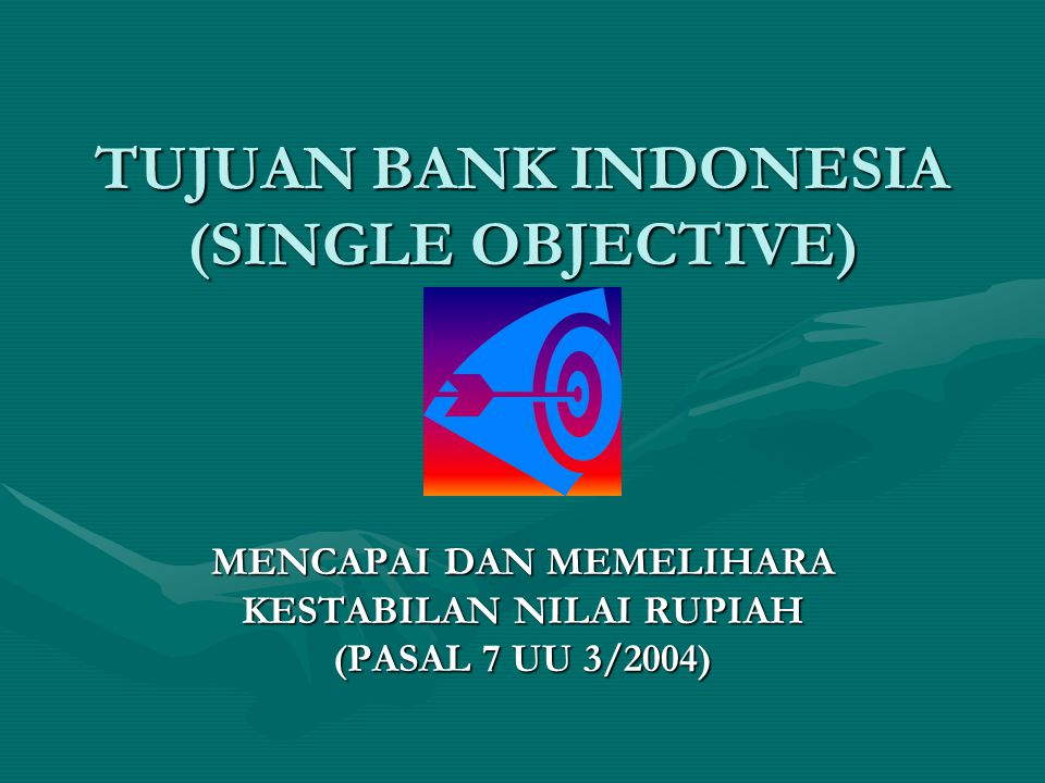 TUJUAN BANK INDONESIA (SINGLE OBJECTIVE)