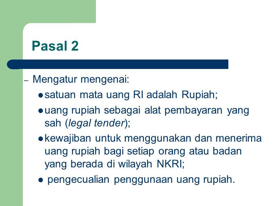 Pasal 2 Mengatur mengenai: satuan mata uang RI adalah Rupiah;