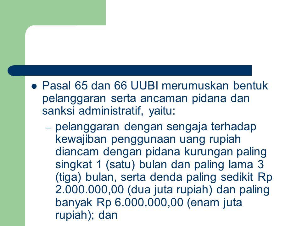 Pasal 65 dan 66 UUBI merumuskan bentuk pelanggaran serta ancaman pidana dan sanksi administratif, yaitu: