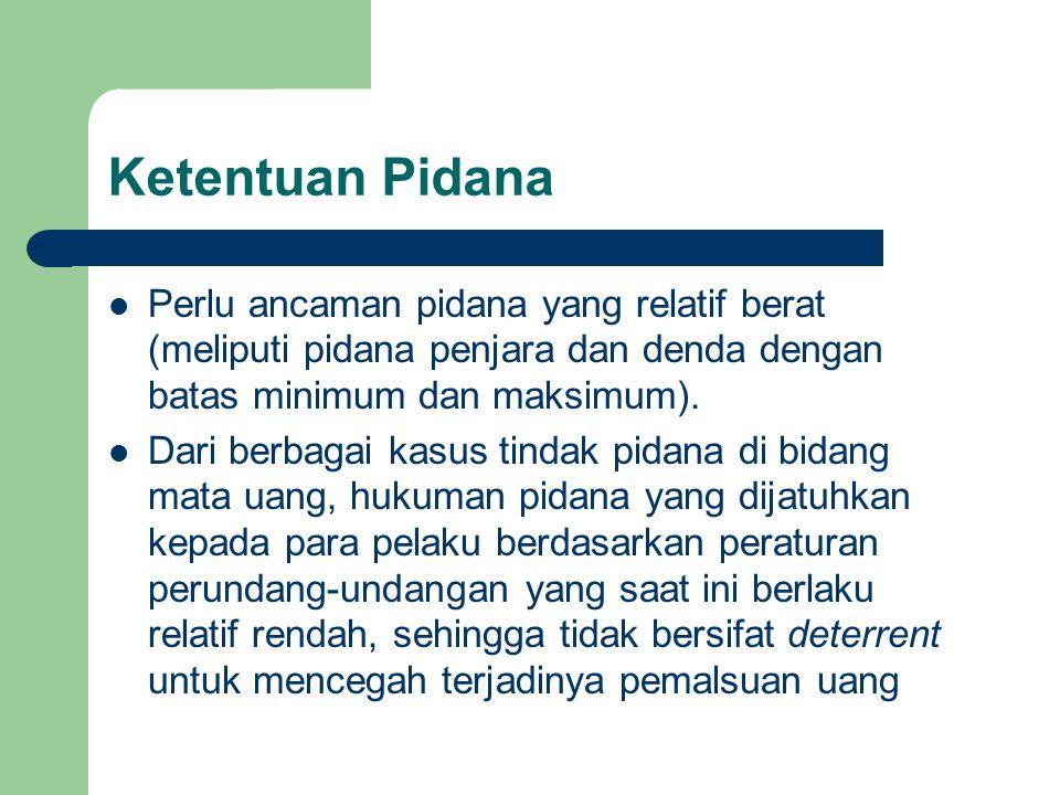 Ketentuan Pidana Perlu ancaman pidana yang relatif berat (meliputi pidana penjara dan denda dengan batas minimum dan maksimum).