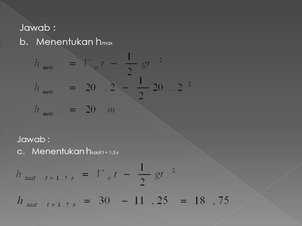Jawab : b. Menentukan hmax Jawab : c. Menentukan hsaat t = 1,5 s