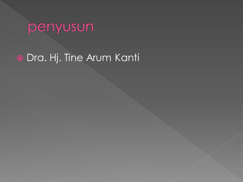 penyusun Dra. Hj. Tine Arum Kanti
