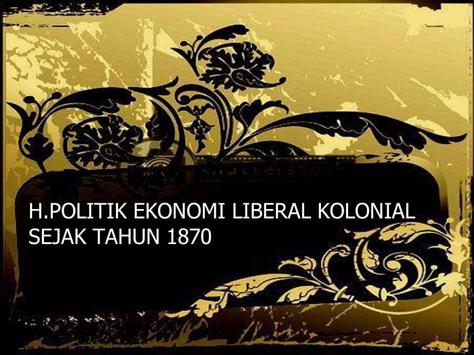 H.POLITIK EKONOMI LIBERAL KOLONIAL SEJAK TAHUN 1870