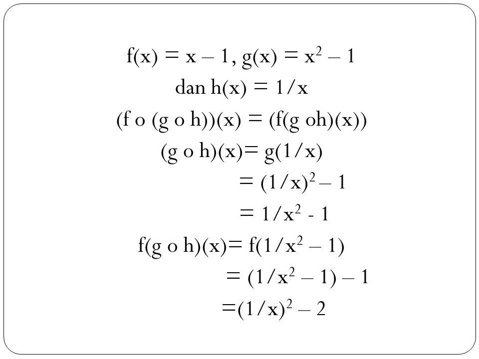 (f o (g o h))(x) = (f(g oh)(x))