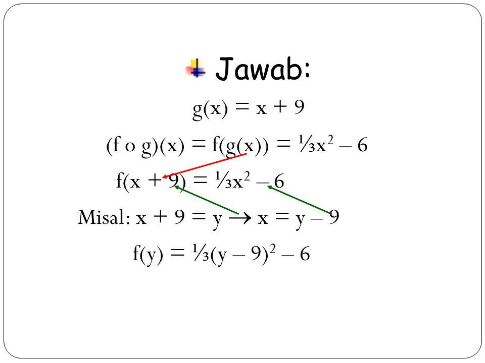 Jawab: g(x) = x + 9 (f o g)(x) = f(g(x)) = ⅓x2 – 6 f(x + 9) = ⅓x2 – 6