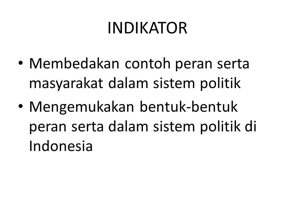 INDIKATOR Membedakan contoh peran serta masyarakat dalam sistem politik.