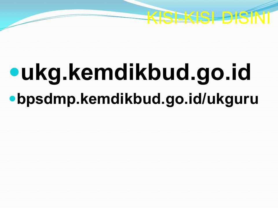 KISI-KISI DISINI ukg.kemdikbud.go.id bpsdmp.kemdikbud.go.id/ukguru