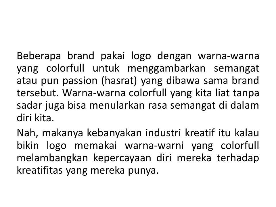 Beberapa brand pakai logo dengan warna-warna yang colorfull untuk menggambarkan semangat atau pun passion (hasrat) yang dibawa sama brand tersebut. Warna-warna colorfull yang kita liat tanpa sadar juga bisa menularkan rasa semangat di dalam diri kita.