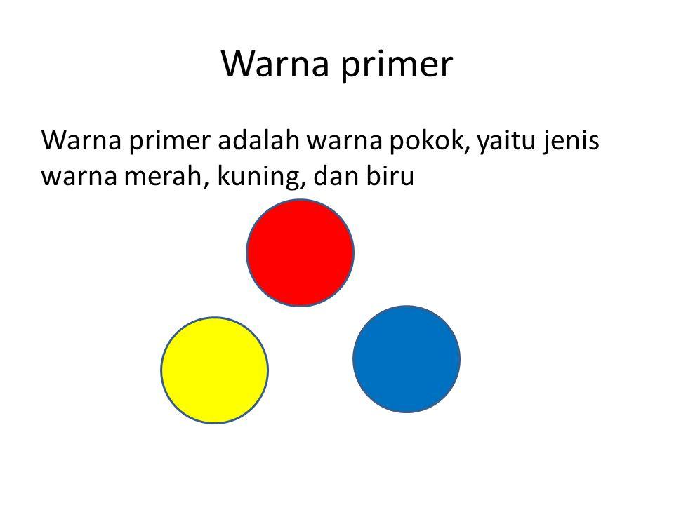 Warna primer Warna primer adalah warna pokok, yaitu jenis warna merah, kuning, dan biru