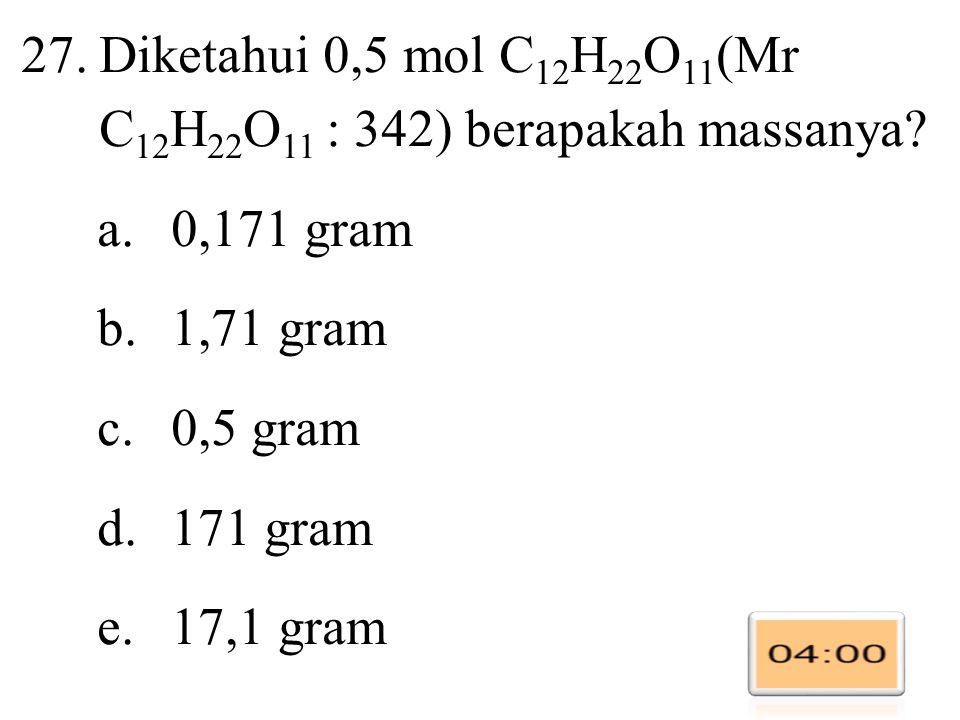 Diketahui 0,5 mol C12H22O11(Mr C12H22O11 : 342) berapakah massanya