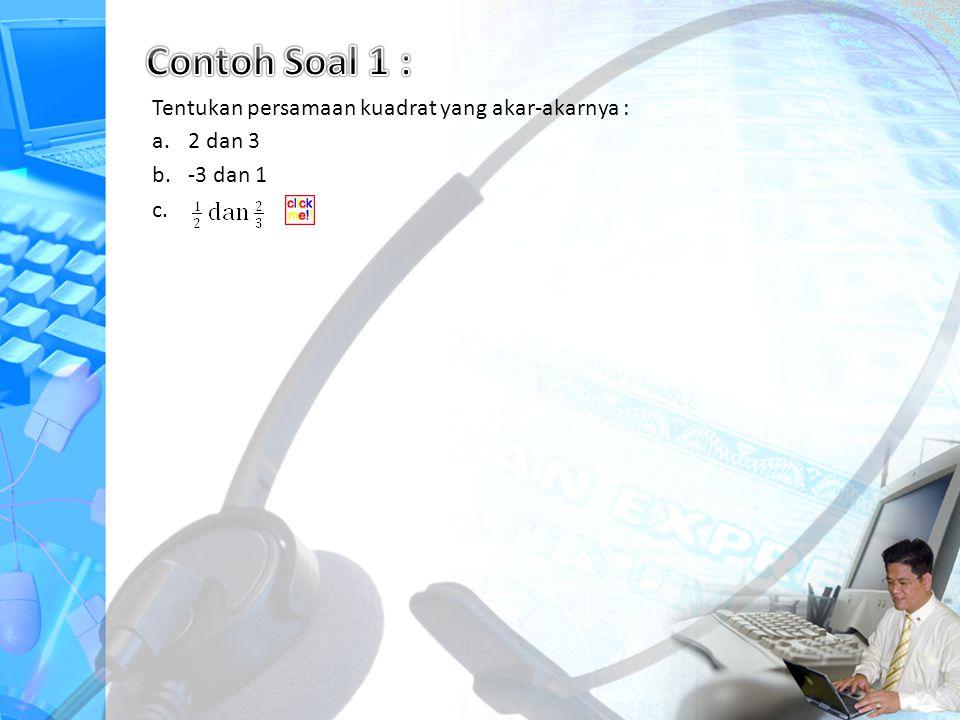 Contoh Soal 1 : Tentukan persamaan kuadrat yang akar-akarnya : 2 dan 3