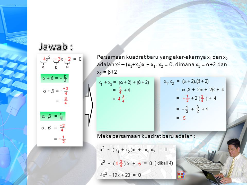 Jawab : Persamaan kuadrat baru yang akar-akarnya x1 dan x2 adalah x2 – (x1+x2)x + x1. x2 = 0, dimana x1 = α+2 dan x2 = β+2.