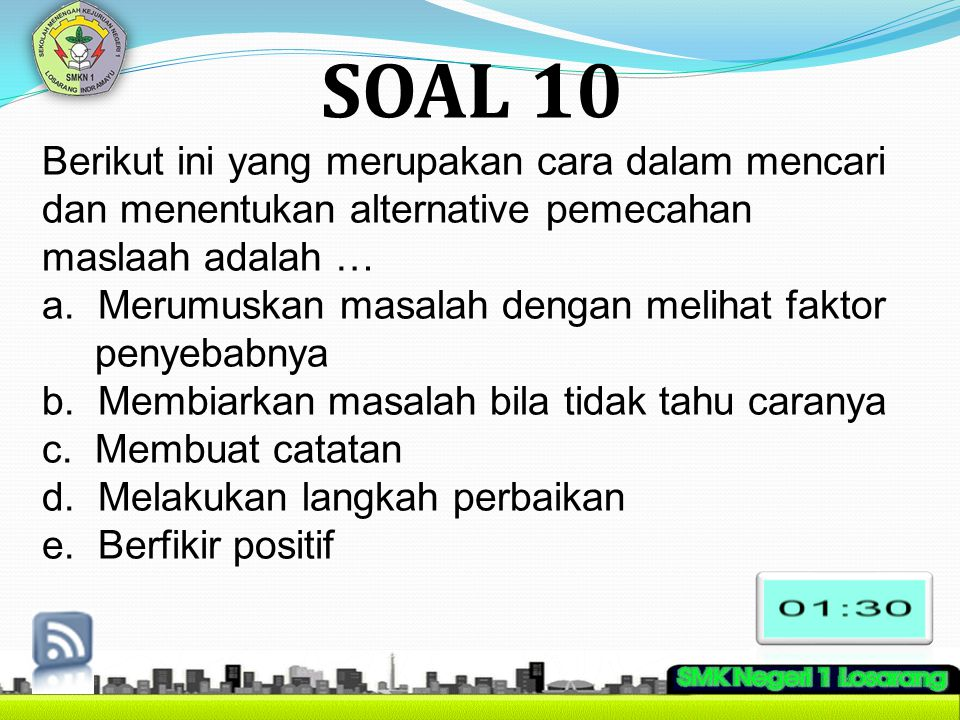 SOAL 10 Berikut ini yang merupakan cara dalam mencari dan menentukan alternative pemecahan maslaah adalah …
