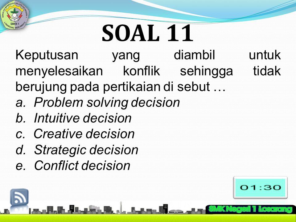 SOAL 11 Keputusan yang diambil untuk menyelesaikan konflik sehingga tidak berujung pada pertikaian di sebut …