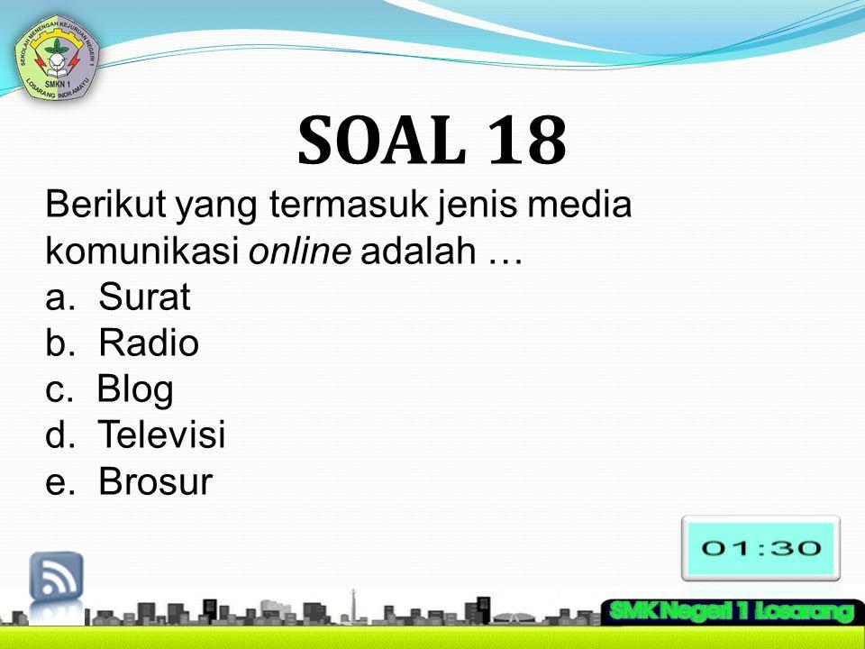 SOAL 18 Berikut yang termasuk jenis media komunikasi online adalah …