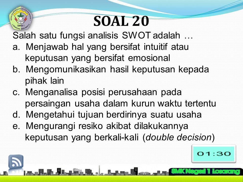 SOAL 20 Salah satu fungsi analisis SWOT adalah …