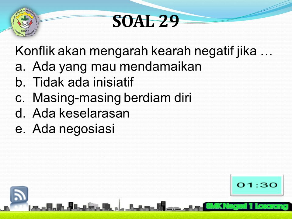 SOAL 29 Konflik akan mengarah kearah negatif jika …