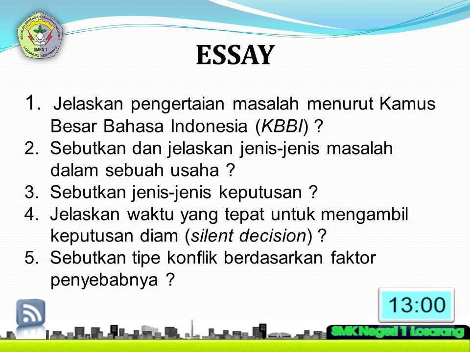 ESSAY 1. Jelaskan pengertaian masalah menurut Kamus Besar Bahasa Indonesia (KBBI)