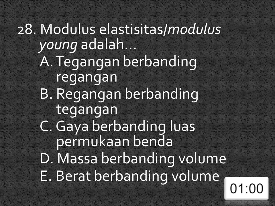 28. Modulus elastisitas/modulus young adalah...