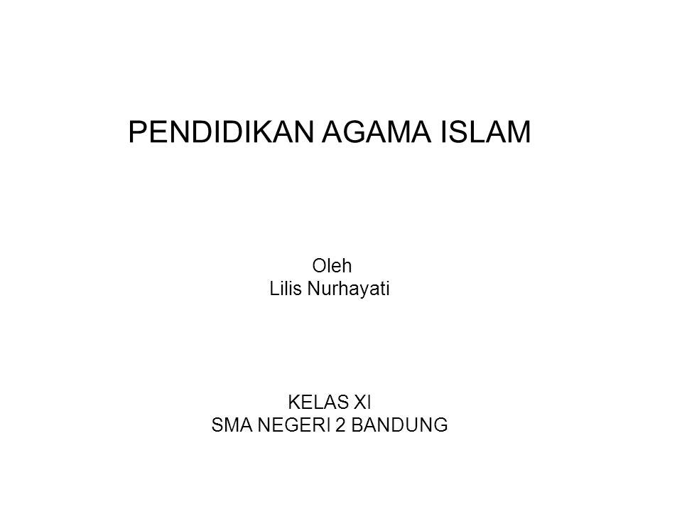 PENDIDIKAN AGAMA ISLAM Oleh Lilis Nurhayati KELAS XI SMA NEGERI 2 BANDUNG