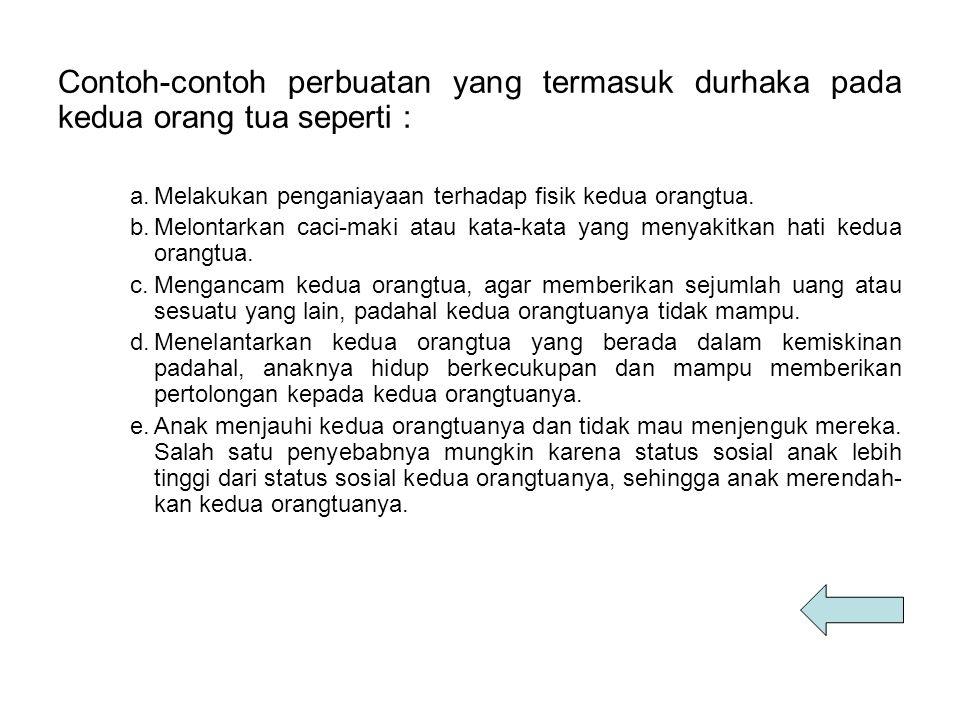 Contoh-contoh perbuatan yang termasuk durhaka pada kedua orang tua seperti :