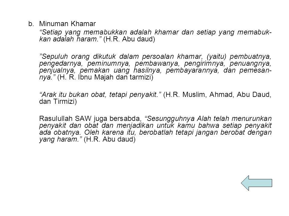 b. Minuman Khamar Setiap yang memabukkan adalah khamar dan setiap yang memabuk- kan adalah haram. (H.R. Abu daud)
