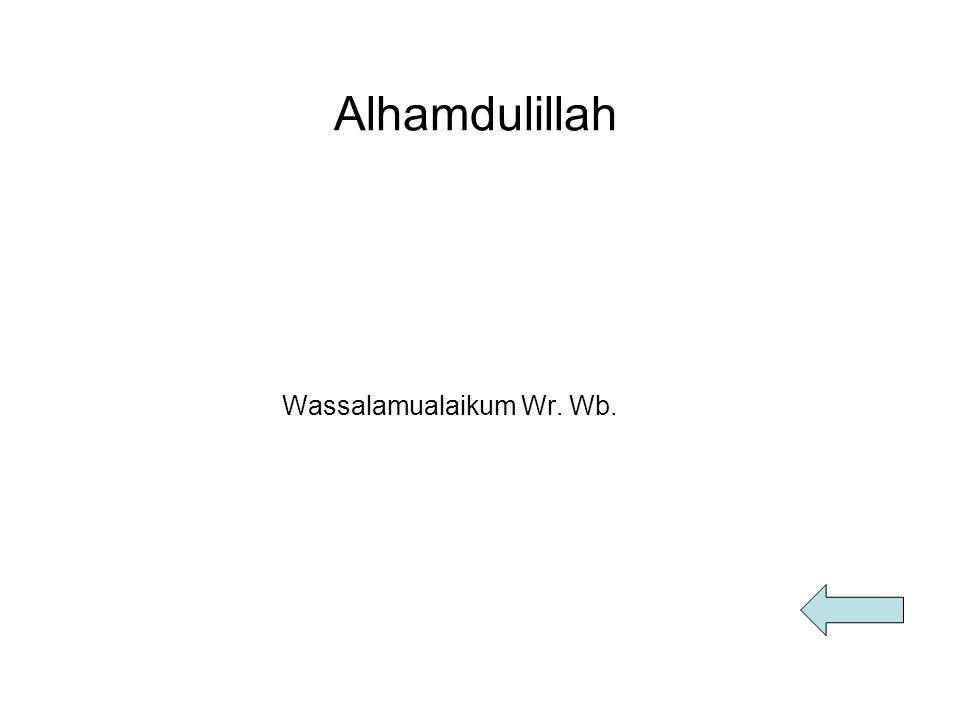 Alhamdulillah Wassalamualaikum Wr. Wb.