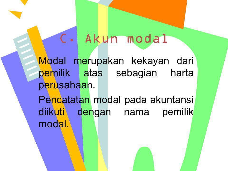 C. Akun modal Modal merupakan kekayan dari pemilik atas sebagian harta perusahaan.