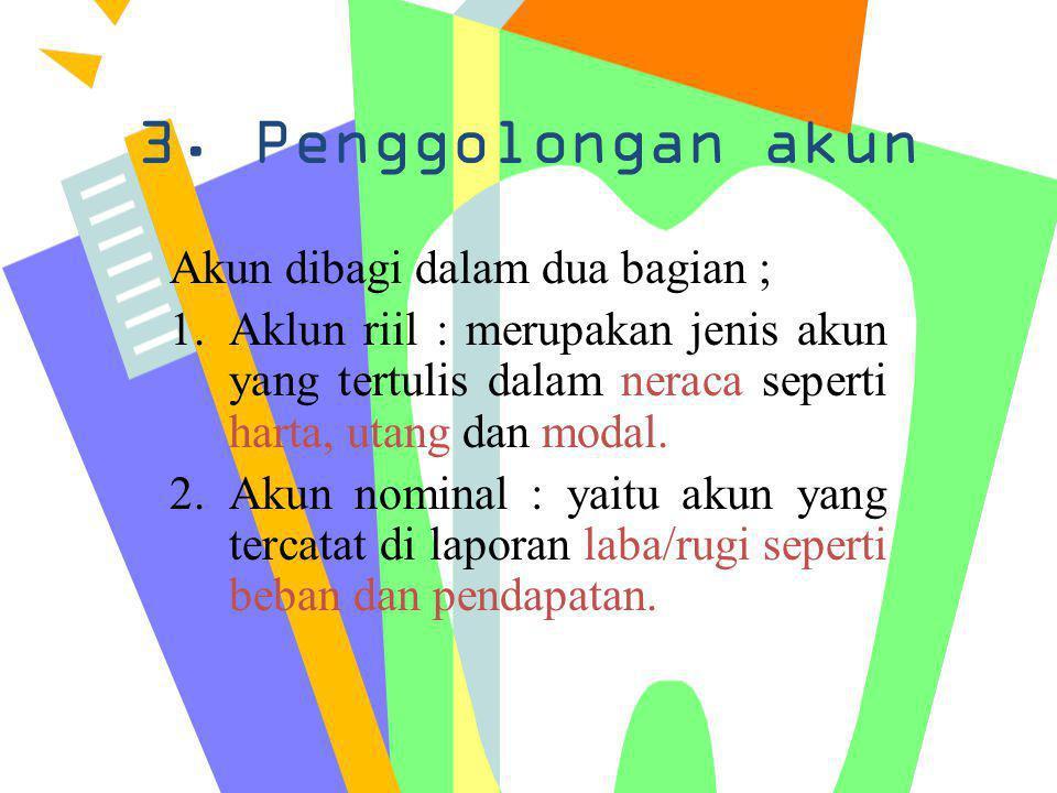3. Penggolongan akun Akun dibagi dalam dua bagian ;