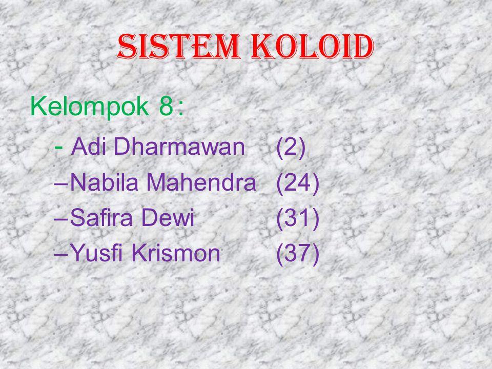 SISTEM KOLOID Kelompok 8 : - Adi Dharmawan (2) Nabila Mahendra (24)