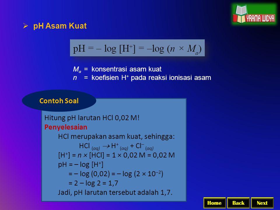 HCl merupakan asam kuat, sehingga: HCl (aq)  H+ (aq) + Cl– (aq)