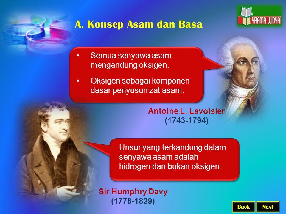 A. Konsep Asam dan Basa Semua senyawa asam mengandung oksigen.