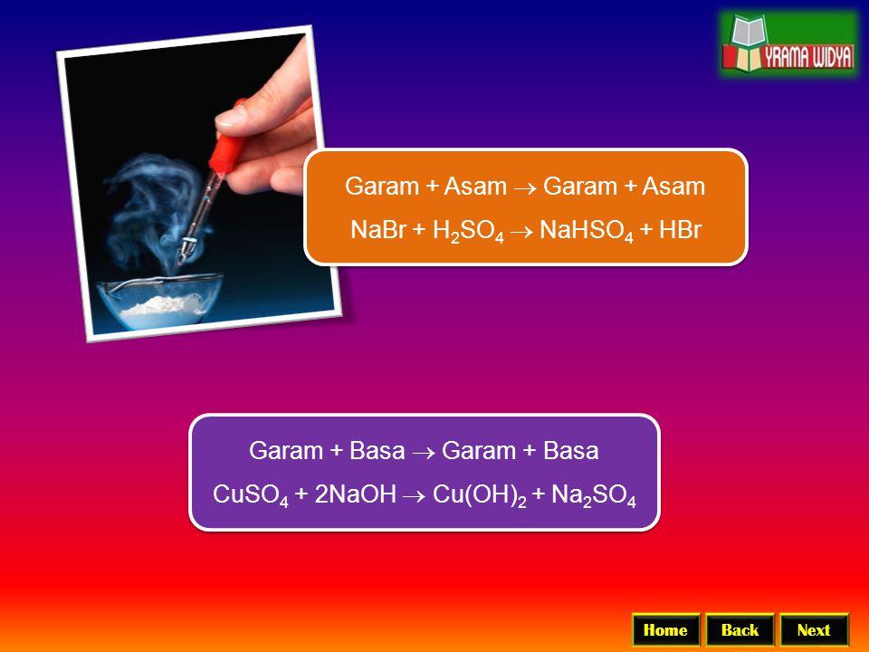 Garam + Asam  Garam + Asam NaBr + H2SO4  NaHSO4 + HBr