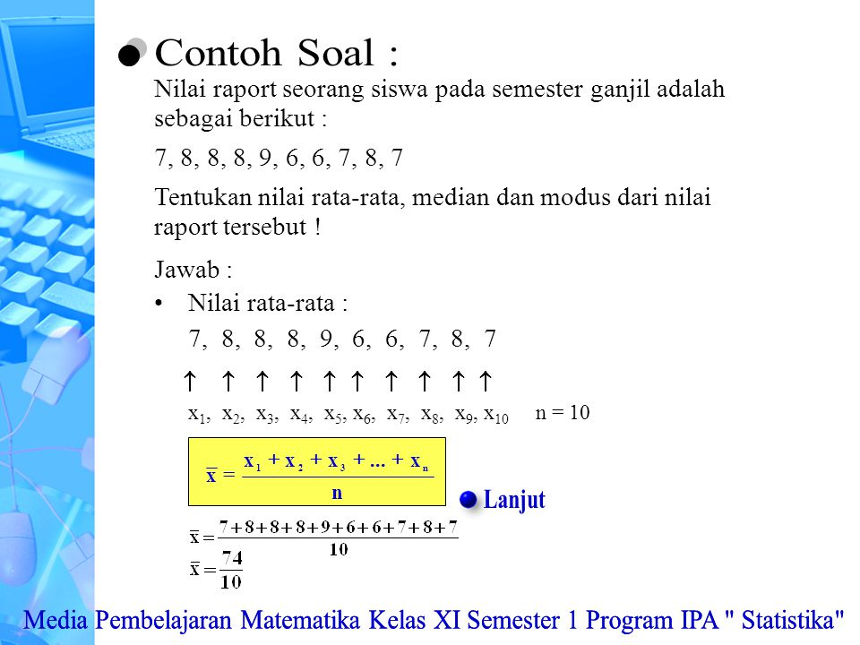 Contoh Soal : Nilai raport seorang siswa pada semester ganjil adalah sebagai berikut : 7, 8, 8, 8, 9, 6, 6, 7, 8, 7.