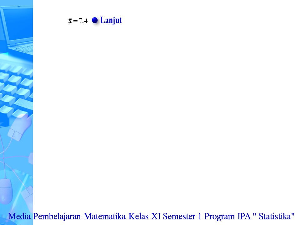 Lanjut Media Pembelajaran Matematika Kelas XI Semester 1 Program IPA Statistika