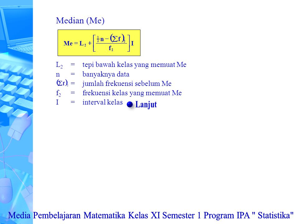 Median (Me) ( ) I. f. n. L. Me. 2. 1. ú. û. ù. ê. ë. é. - + = å. L2 = tepi bawah kelas yang memuat Me.