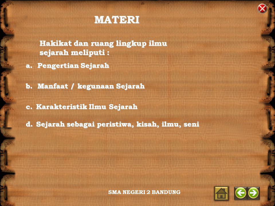 MATERI Hakikat dan ruang lingkup ilmu sejarah meliputi :