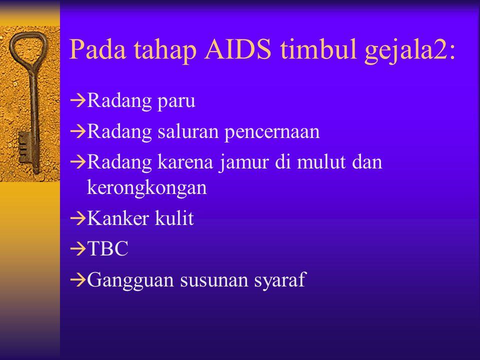 Pada tahap AIDS timbul gejala2: