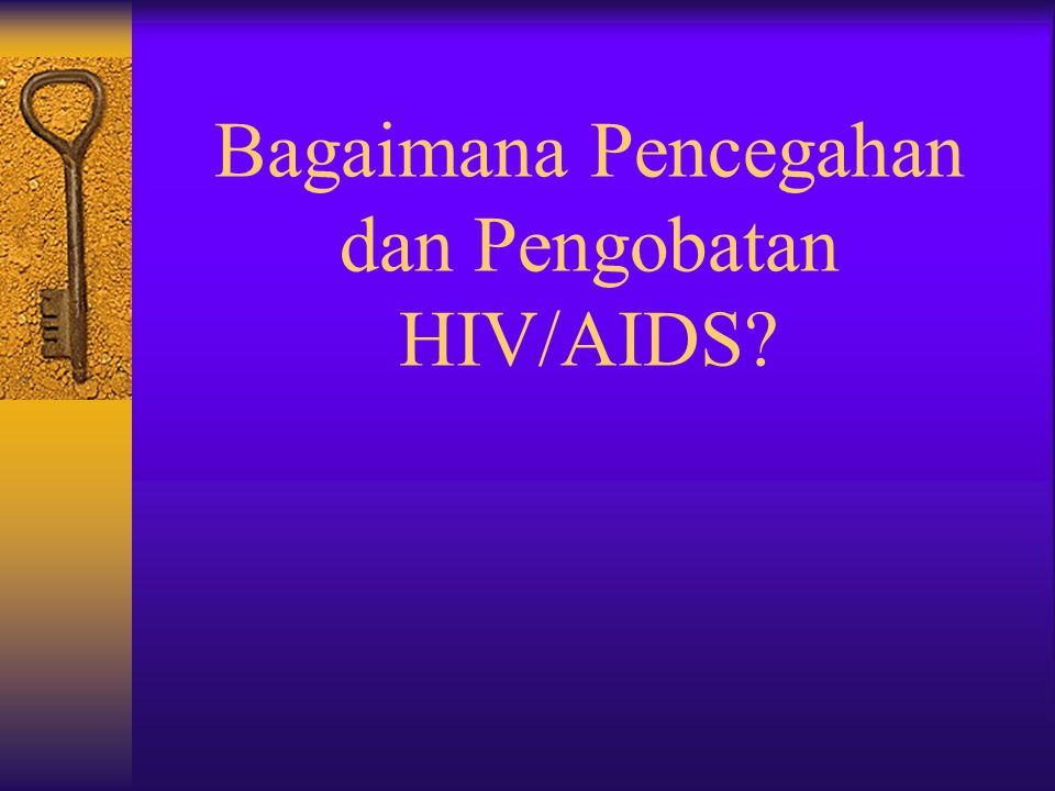 Bagaimana Pencegahan dan Pengobatan HIV/AIDS