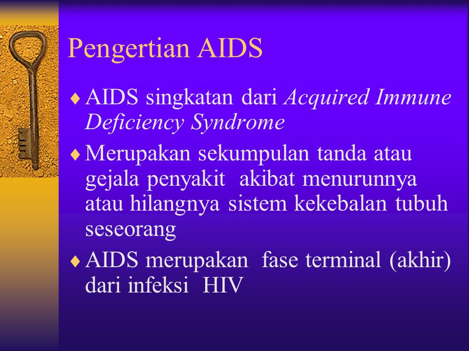 Pengertian AIDS AIDS singkatan dari Acquired Immune Deficiency Syndrome.
