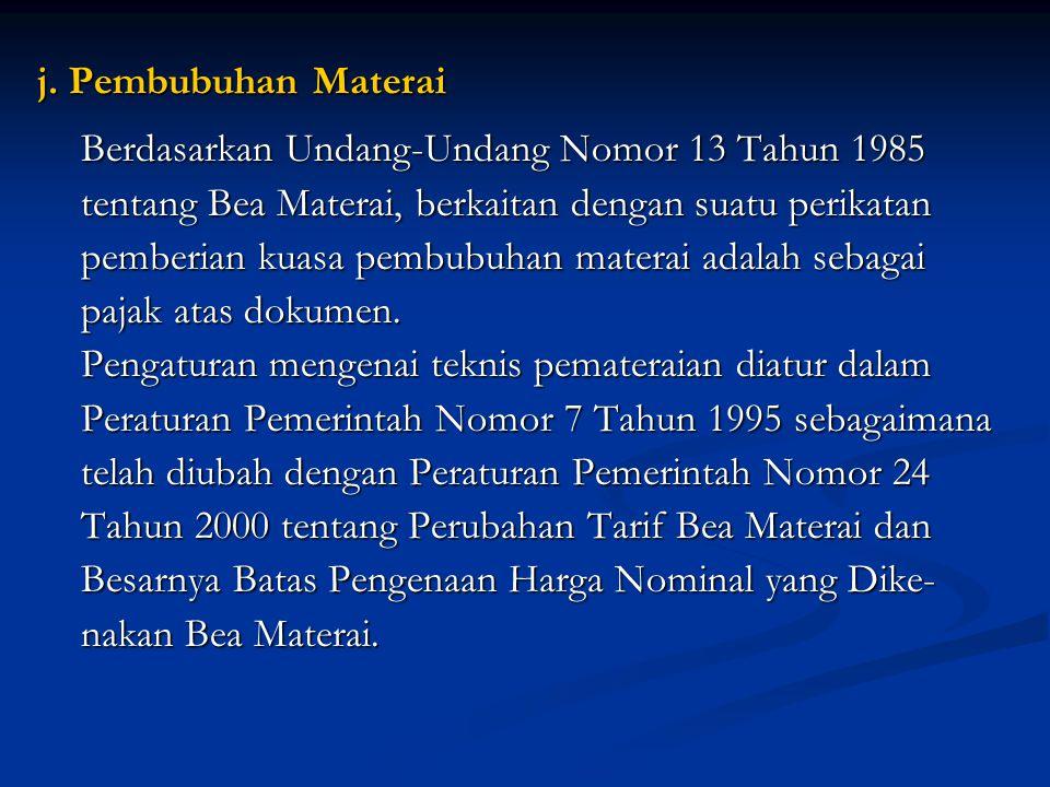 j. Pembubuhan Materai Berdasarkan Undang-Undang Nomor 13 Tahun 1985. tentang Bea Materai, berkaitan dengan suatu perikatan.