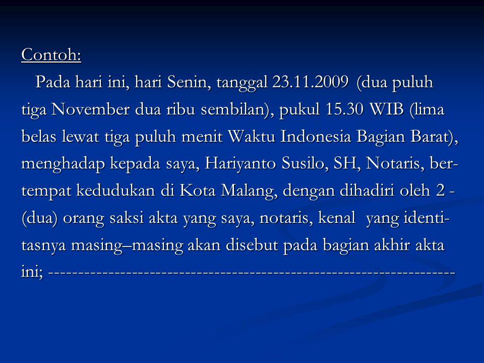 Contoh: Pada hari ini, hari Senin, tanggal 23.11.2009 (dua puluh. tiga November dua ribu sembilan), pukul 15.30 WIB (lima.