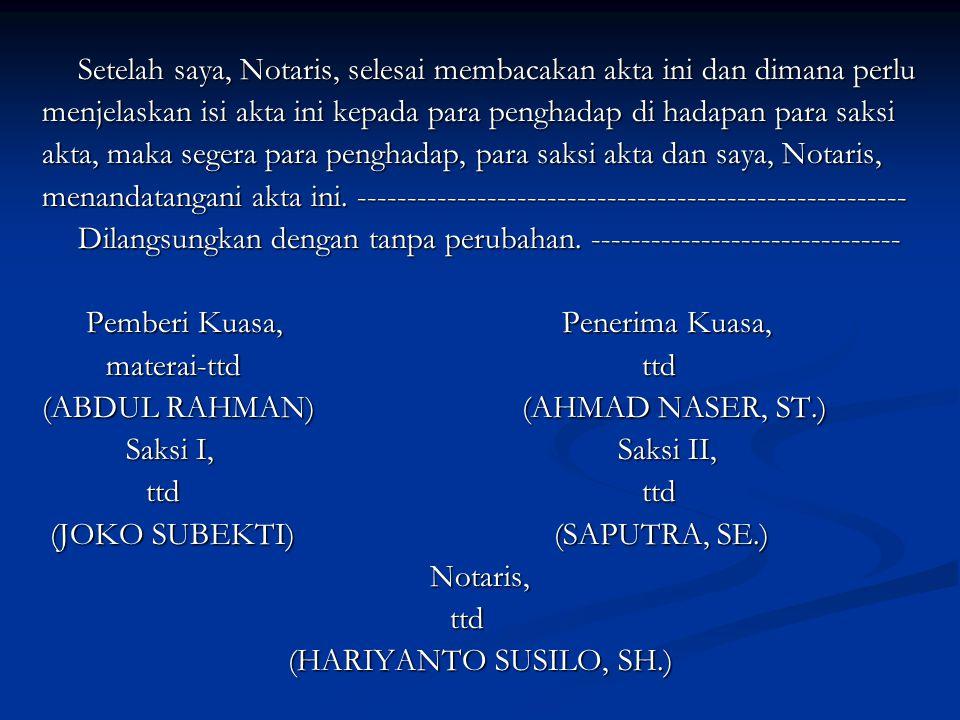 Setelah saya, Notaris, selesai membacakan akta ini dan dimana perlu