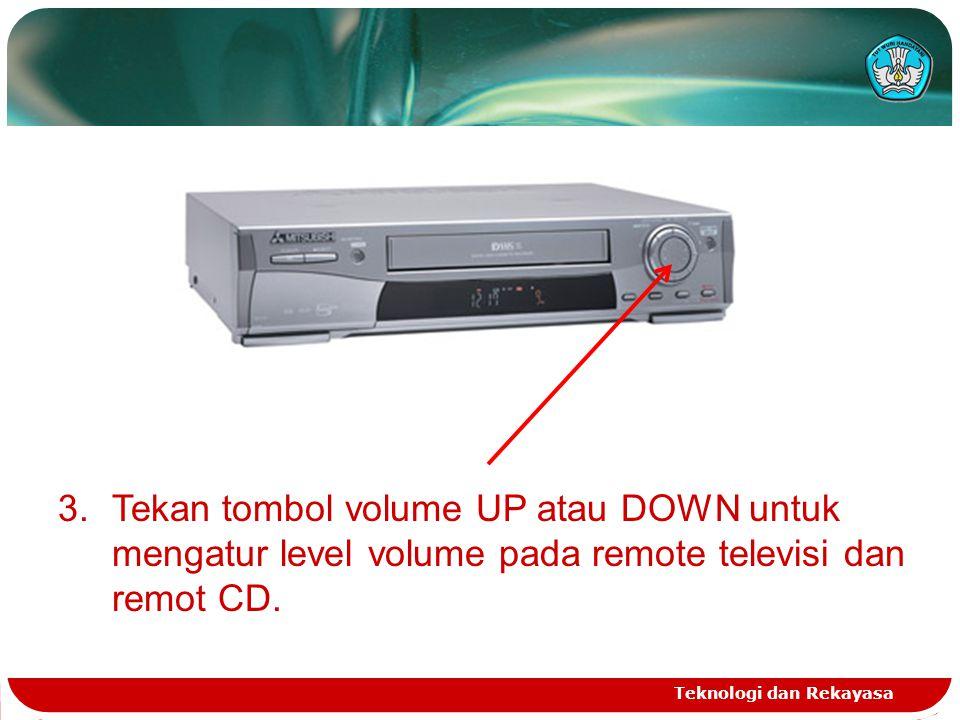 Tekan tombol volume UP atau DOWN untuk mengatur level volume pada remote televisi dan remot CD.