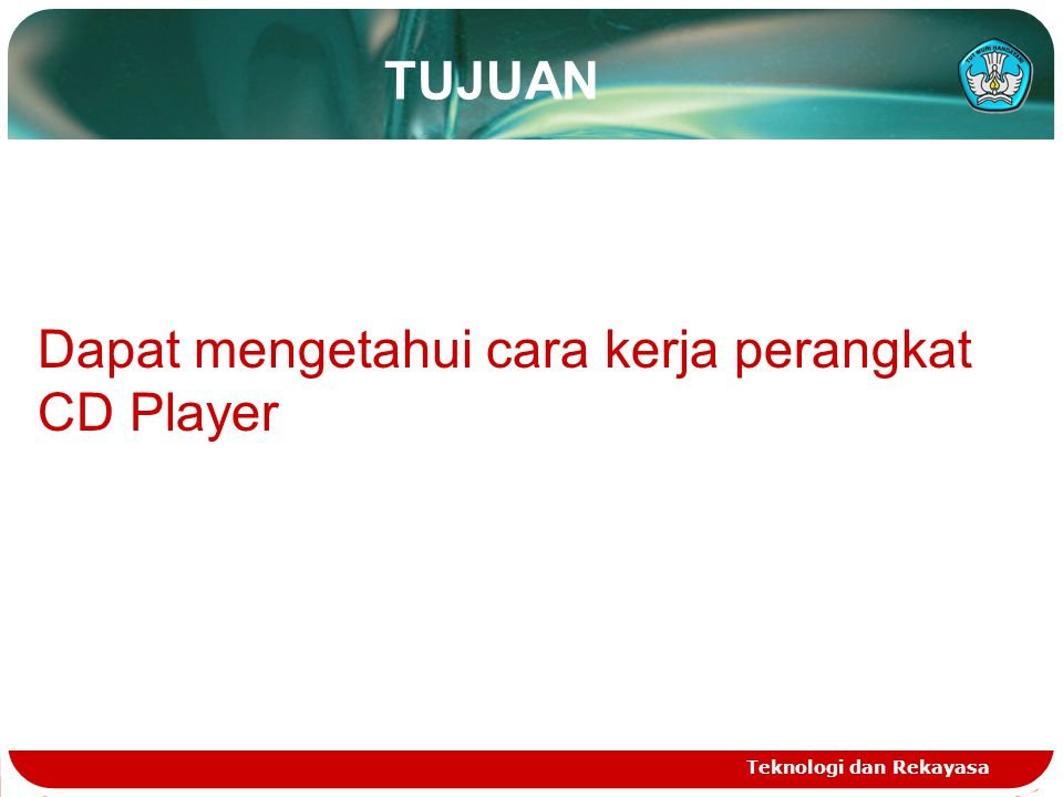 Dapat mengetahui cara kerja perangkat CD Player