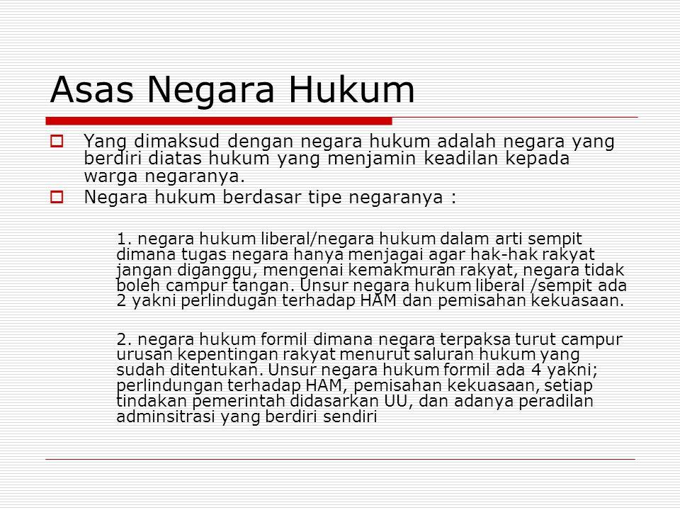 Asas Negara Hukum Yang dimaksud dengan negara hukum adalah negara yang berdiri diatas hukum yang menjamin keadilan kepada warga negaranya.